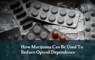 How Marijuana Can Be Used To Reduce Opioid Dependence